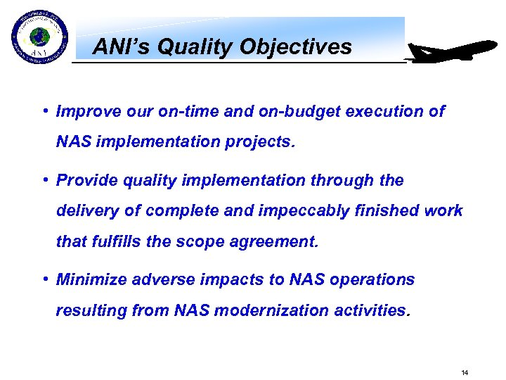ANI's Quality Objectives • Improve our on-time and on-budget execution of NAS implementation projects.