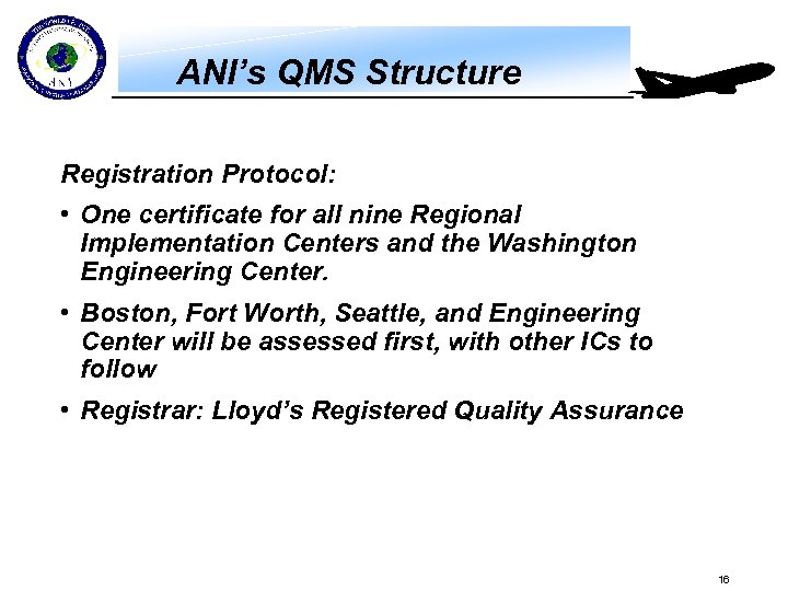 ANI's QMS Structure Registration Protocol: • One certificate for all nine Regional Implementation Centers