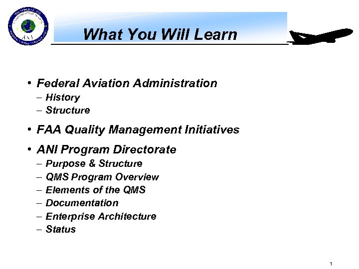 What You Will Learn • Federal Aviation Administration – History – Structure • FAA