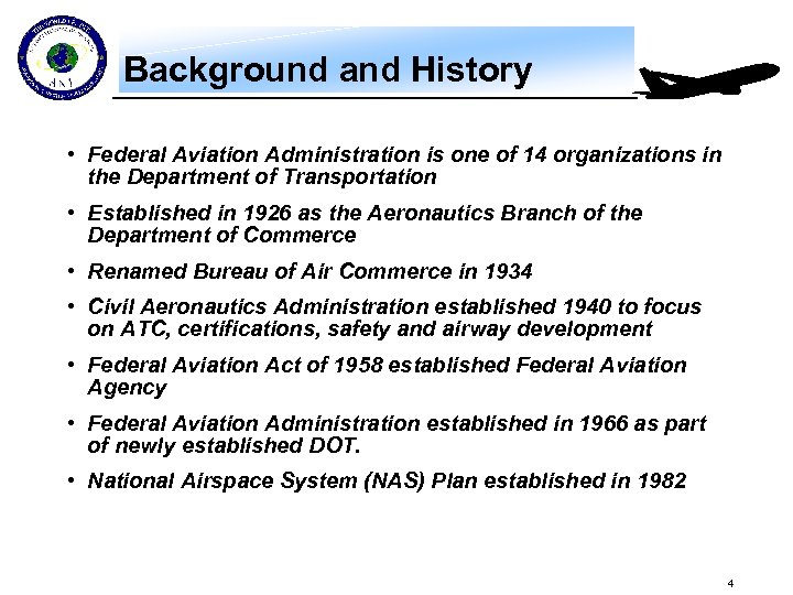 Background and History • Federal Aviation Administration is one of 14 organizations in the