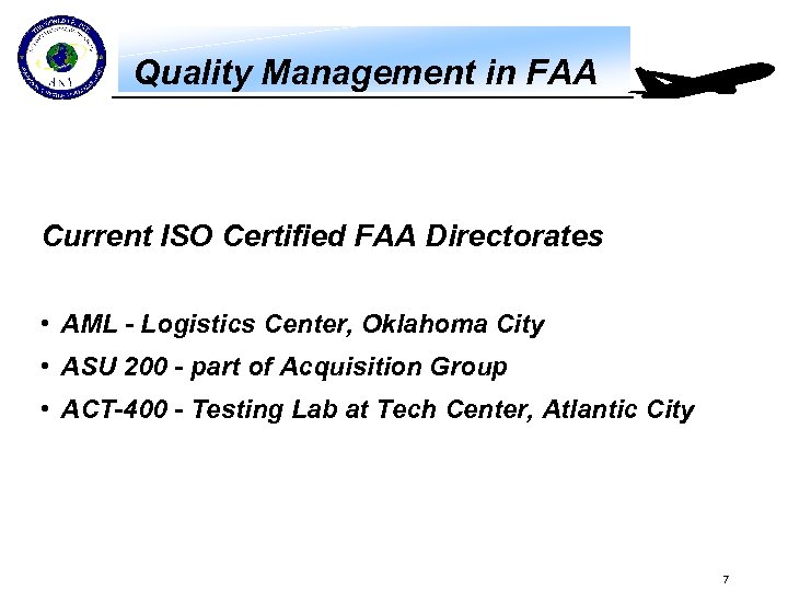Quality Management in FAA Current ISO Certified FAA Directorates • AML - Logistics Center,