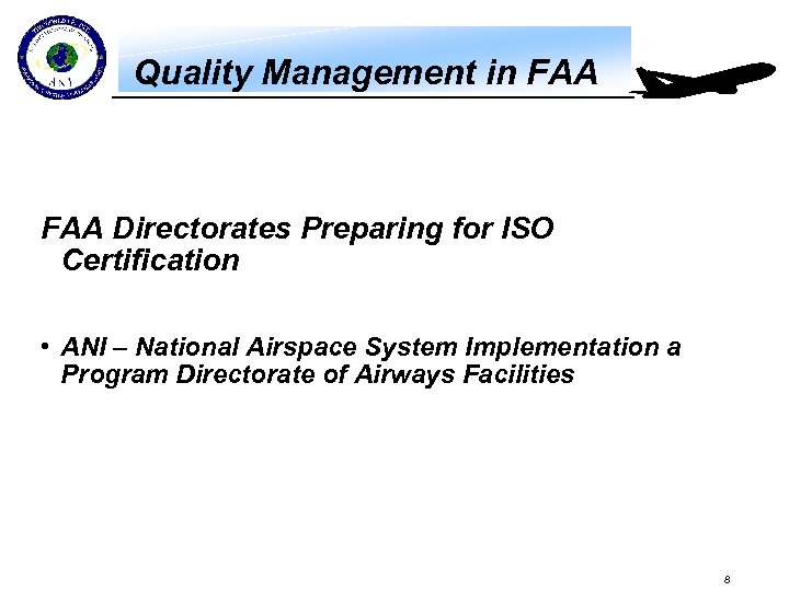 Quality Management in FAA Directorates Preparing for ISO Certification • ANI – National Airspace