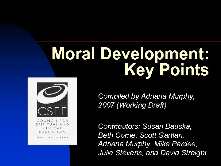 Moral Development: Key Points Compiled by Adriana Murphy, 2007 (Working Draft) Contributors: Susan Bauska,