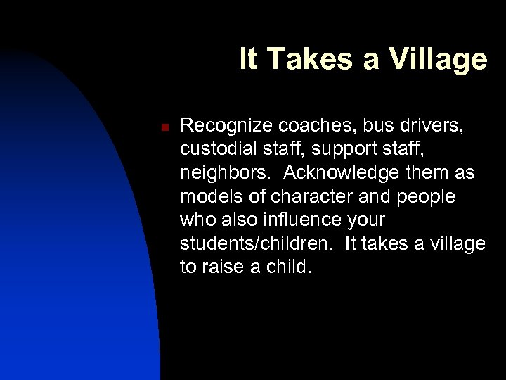 It Takes a Village n Recognize coaches, bus drivers, custodial staff, support staff, neighbors.