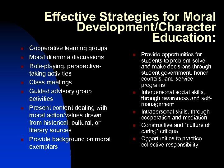 Effective Strategies for Moral Development/Character Education: n n n n Cooperative learning groups Moral