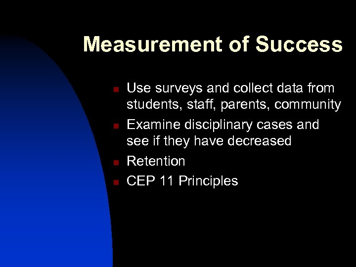 Measurement of Success n n Use surveys and collect data from students, staff, parents,