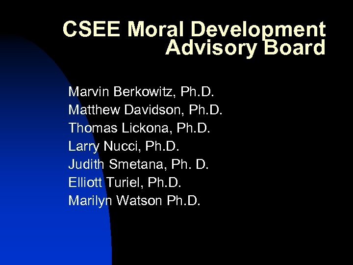 CSEE Moral Development Advisory Board Marvin Berkowitz, Ph. D. Matthew Davidson, Ph. D. Thomas