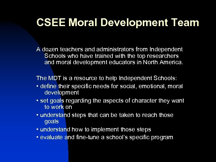 CSEE Moral Development Team A dozen teachers and administrators from Independent Schools who have