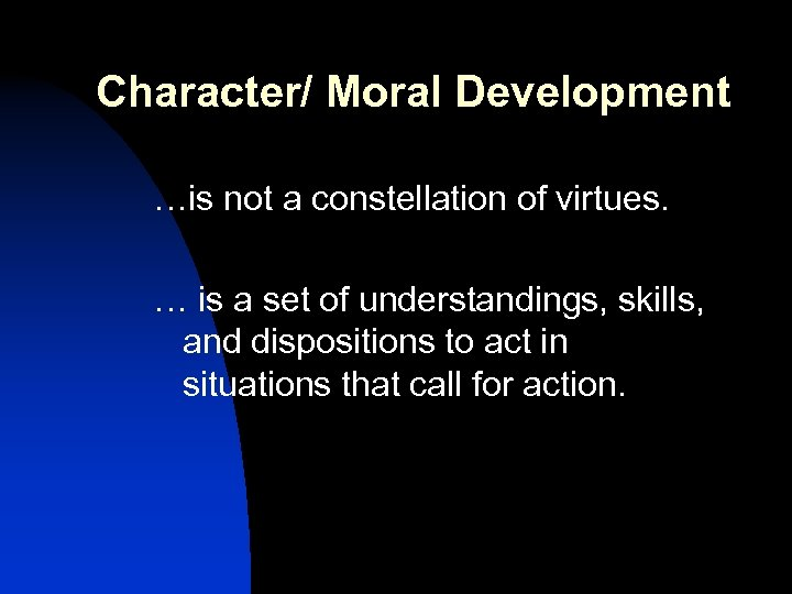 Character/ Moral Development …is not a constellation of virtues. … is a set of