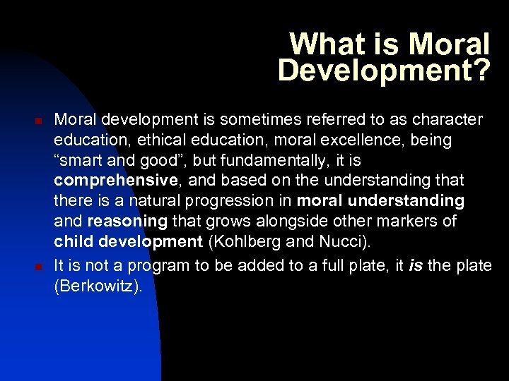 What is Moral Development? n n Moral development is sometimes referred to as character