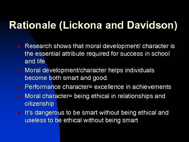 Rationale (Lickona and Davidson) n n n Research shows that moral development/ character is
