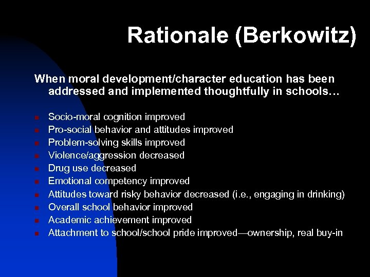 Rationale (Berkowitz) When moral development/character education has been addressed and implemented thoughtfully in schools…