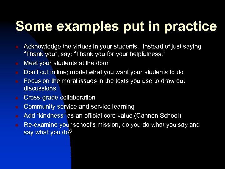 Some examples put in practice n n n n Acknowledge the virtues in your