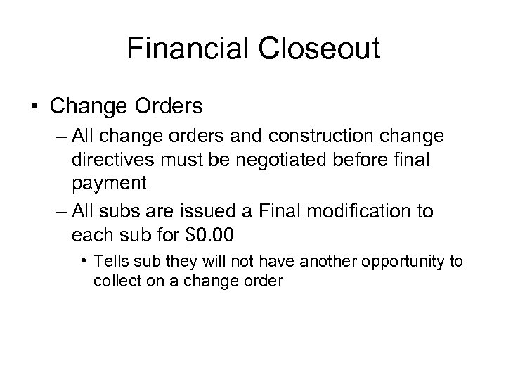 Financial Closeout • Change Orders – All change orders and construction change directives must