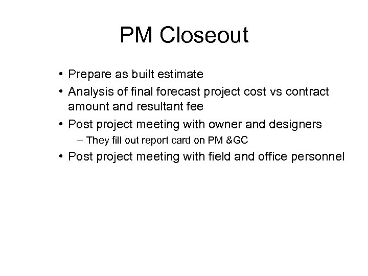 PM Closeout • Prepare as built estimate • Analysis of final forecast project cost