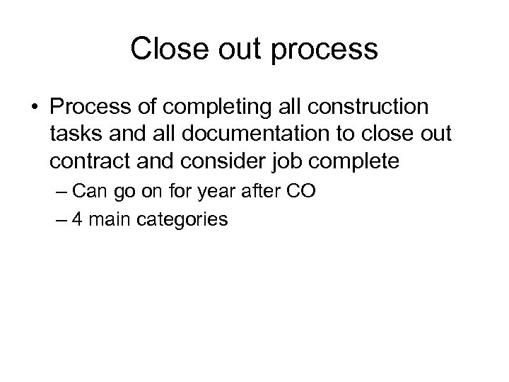 Close out process • Process of completing all construction tasks and all documentation to