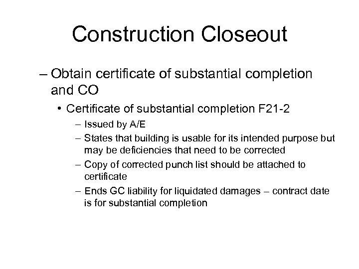 Construction Closeout – Obtain certificate of substantial completion and CO • Certificate of substantial