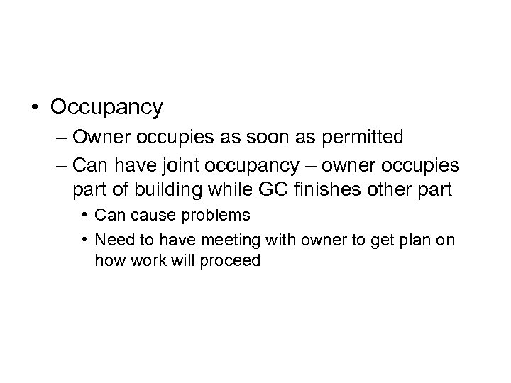 • Occupancy – Owner occupies as soon as permitted – Can have joint