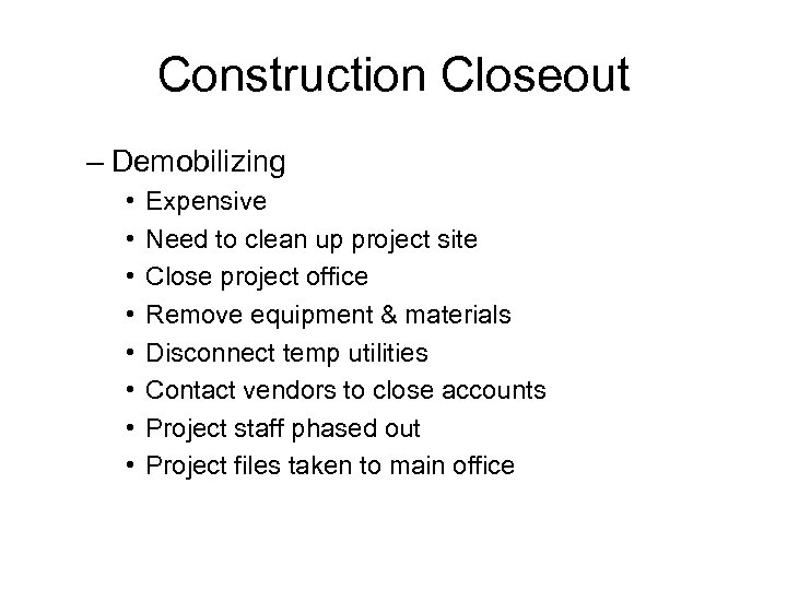 Construction Closeout – Demobilizing • • Expensive Need to clean up project site Close