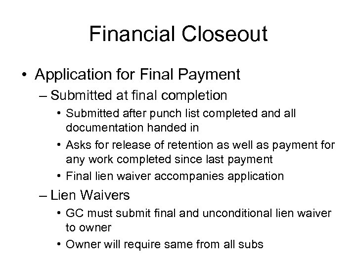 Financial Closeout • Application for Final Payment – Submitted at final completion • Submitted