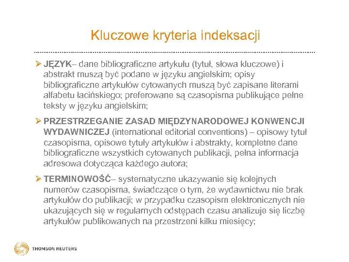 Kluczowe kryteria indeksacji Ø JĘZYK– dane bibliograficzne artykułu (tytuł, słowa kluczowe) i abstrakt muszą