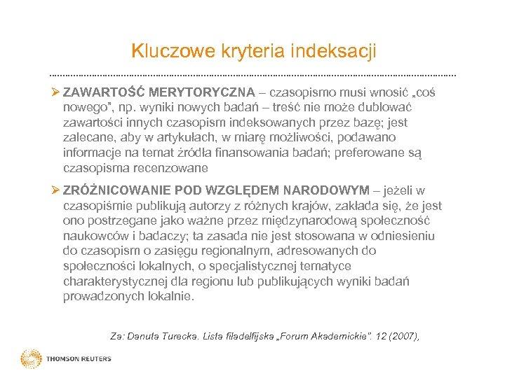 """Kluczowe kryteria indeksacji Ø ZAWARTOŚĆ MERYTORYCZNA – czasopismo musi wnosić """"coś nowego"""", np. wyniki"""