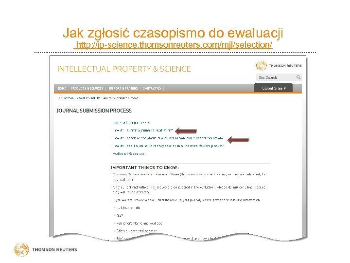 Jak zgłosić czasopismo do ewaluacji http: //ip-science. thomsonreuters. com/mjl/selection/