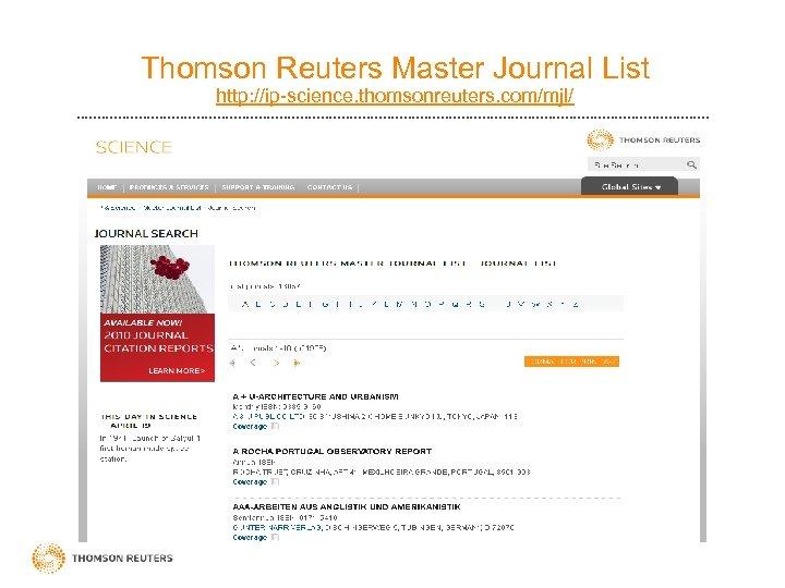 Thomson Reuters Master Journal List http: //ip-science. thomsonreuters. com/mjl/