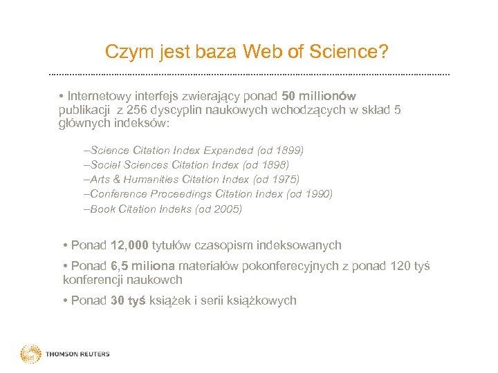 Czym jest baza Web of Science? • Internetowy interfejs zwierający ponad 50 millionów publikacji