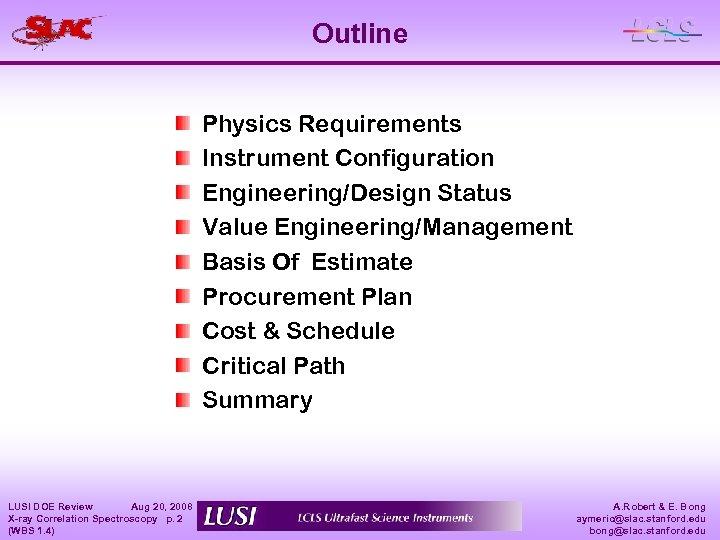 Outline Physics Requirements Instrument Configuration Engineering/Design Status Value Engineering/Management Basis Of Estimate Procurement Plan
