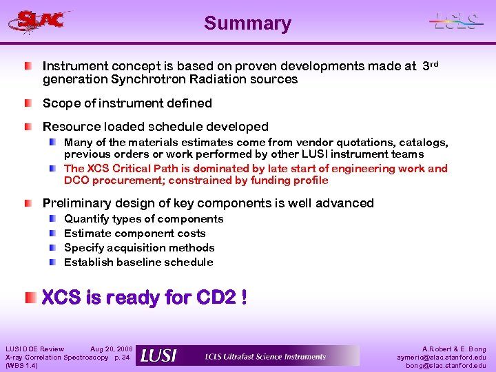 Summary Instrument concept is based on proven developments made at 3 rd generation Synchrotron