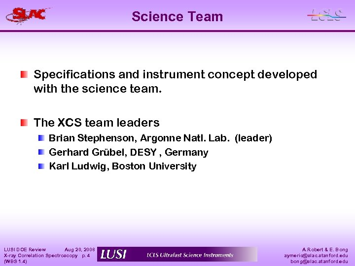 Science Team Specifications and instrument concept developed with the science team. The XCS team