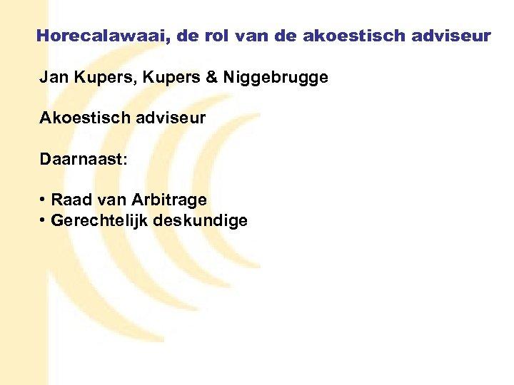 Horecalawaai, de rol van de akoestisch adviseur Jan Kupers, Kupers & Niggebrugge Akoestisch adviseur