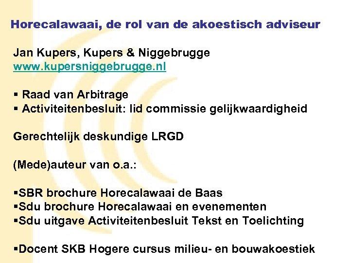 Horecalawaai, de rol van de akoestisch adviseur Jan Kupers, Kupers & Niggebrugge www. kupersniggebrugge.