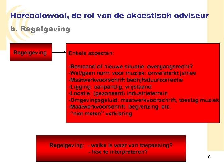 Horecalawaai, de rol van de akoestisch adviseur b. Regelgeving Enkele aspecten: -Bestaand of nieuwe