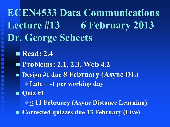 ECEN 4533 Data Communications Lecture #13 6 February 2013 Dr. George Scheets Read: 2.