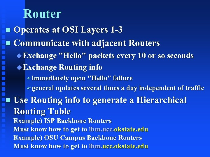 Router Operates at OSI Layers 1 -3 n Communicate with adjacent Routers n u