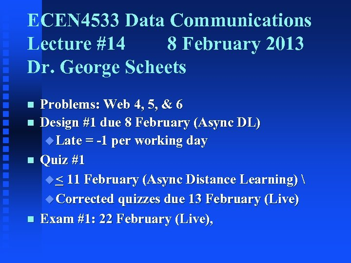 ECEN 4533 Data Communications Lecture #14 8 February 2013 Dr. George Scheets n n