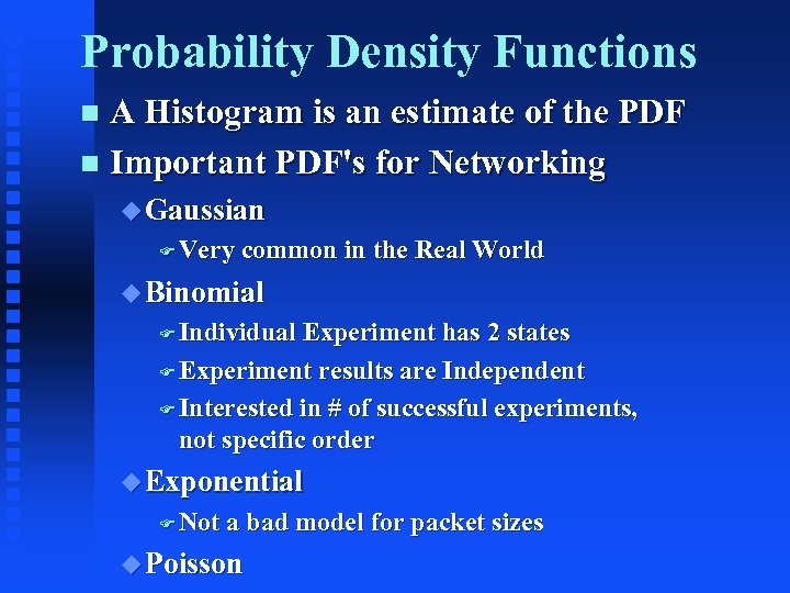 Probability Density Functions A Histogram is an estimate of the PDF n Important PDF's
