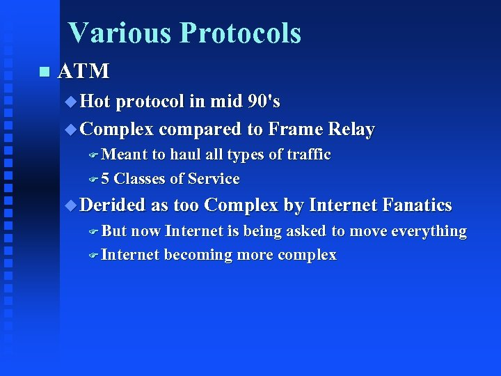 Various Protocols n ATM u Hot protocol in mid 90's u Complex compared to
