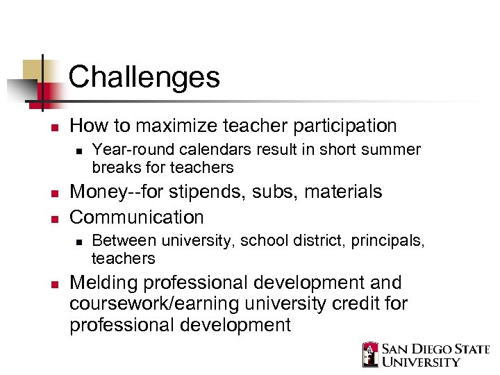 Challenges n How to maximize teacher participation n Money--for stipends, subs, materials Communication n