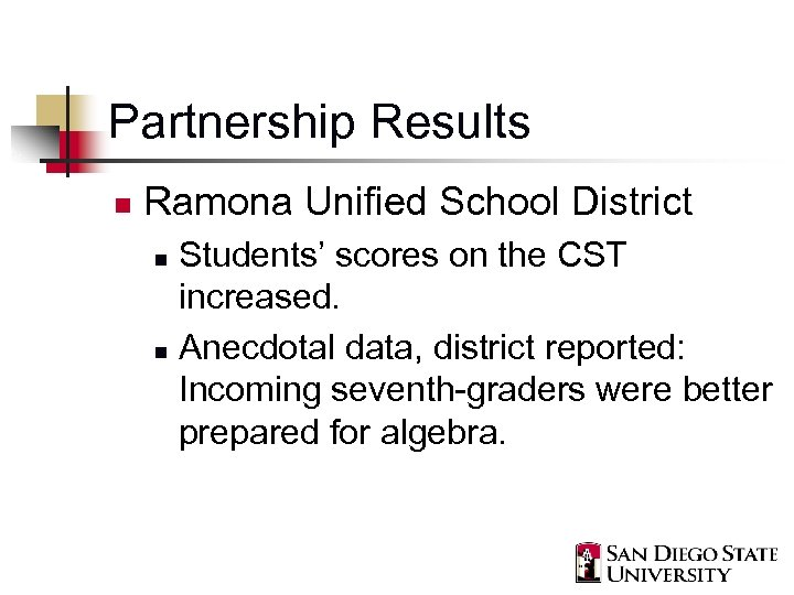 Partnership Results n Ramona Unified School District Students' scores on the CST increased. n