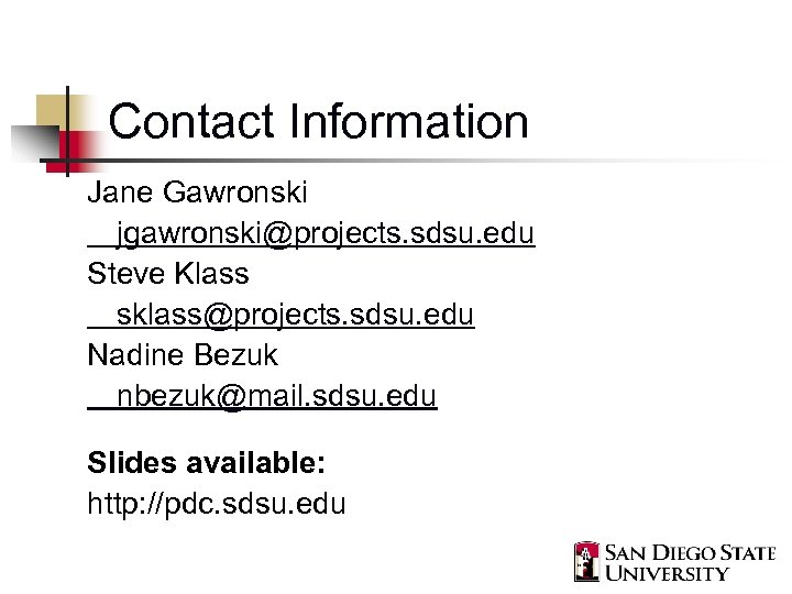 Contact Information Jane Gawronski jgawronski@projects. sdsu. edu Steve Klass sklass@projects. sdsu. edu Nadine Bezuk