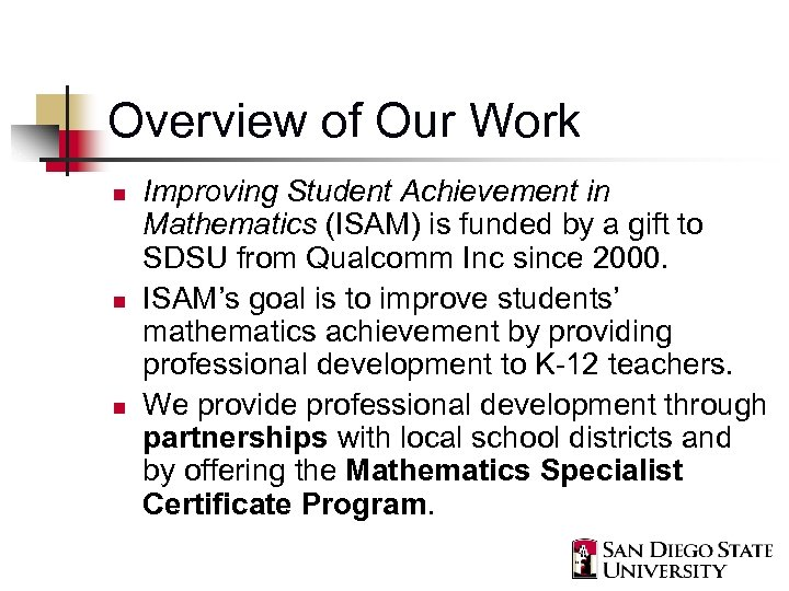 Overview of Our Work n n n Improving Student Achievement in Mathematics (ISAM) is