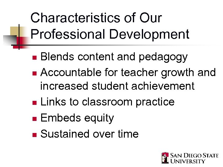 Characteristics of Our Professional Development Blends content and pedagogy n Accountable for teacher growth