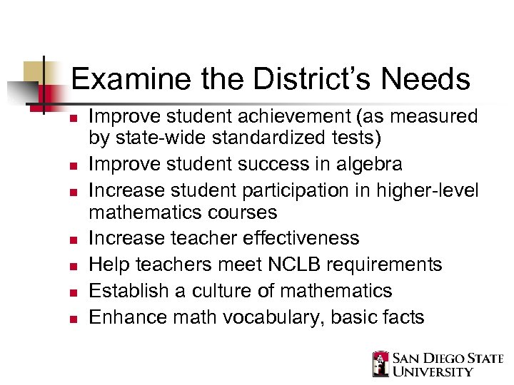Examine the District's Needs n n n n Improve student achievement (as measured by
