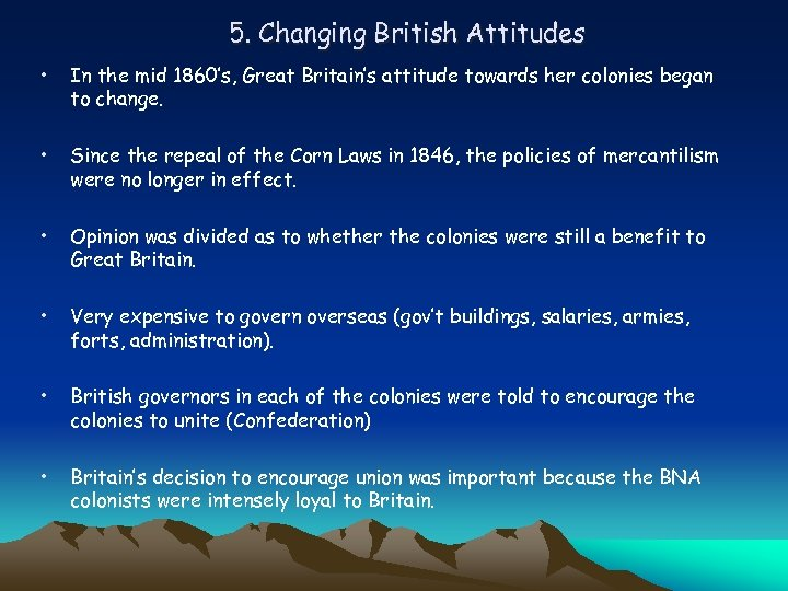 5. Changing British Attitudes • In the mid 1860's, Great Britain's attitude towards her