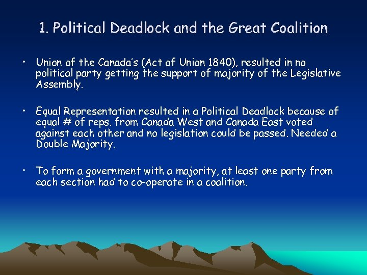 1. Political Deadlock and the Great Coalition • Union of the Canada's (Act of