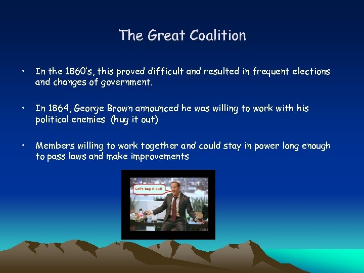 The Great Coalition • In the 1860's, this proved difficult and resulted in frequent