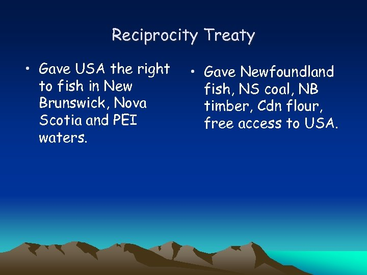 Reciprocity Treaty • Gave USA the right to fish in New Brunswick, Nova Scotia